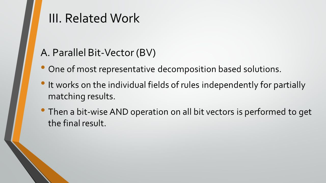 III. Related Work A. Parallel Bit-Vector (BV) One of most representative decomposition based solutions. It works on the individual fields of rules ind
