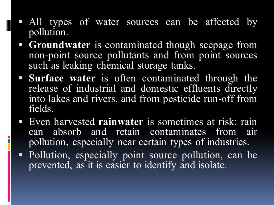  All types of water sources can be affected by pollution.