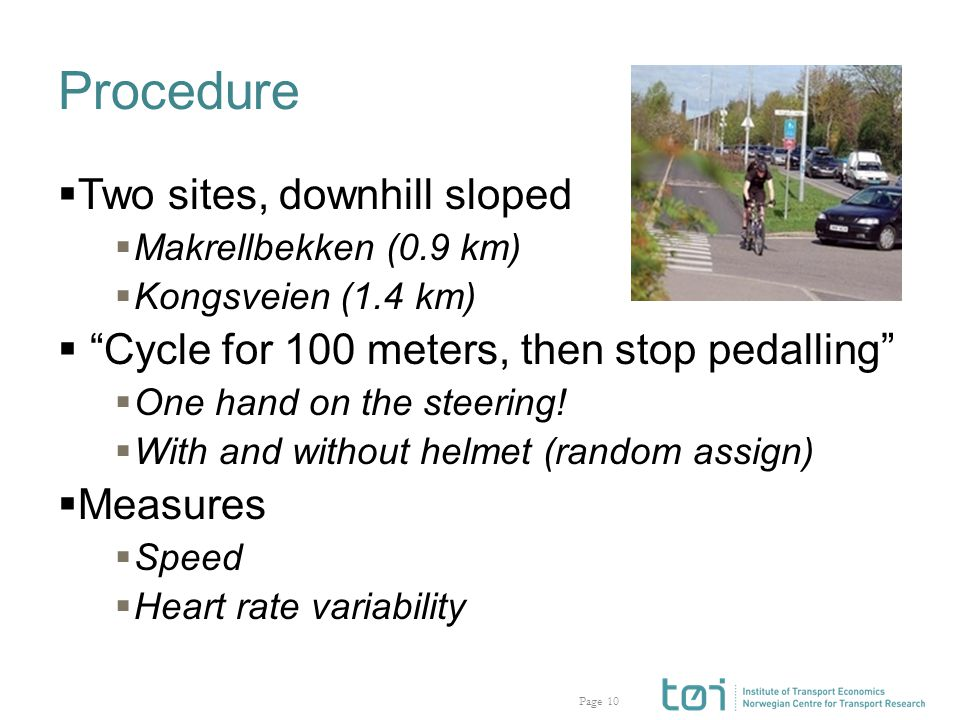 Page Procedure 10  Two sites, downhill sloped  Makrellbekken (0.9 km)  Kongsveien (1.4 km)  Cycle for 100 meters, then stop pedalling  One hand on the steering.