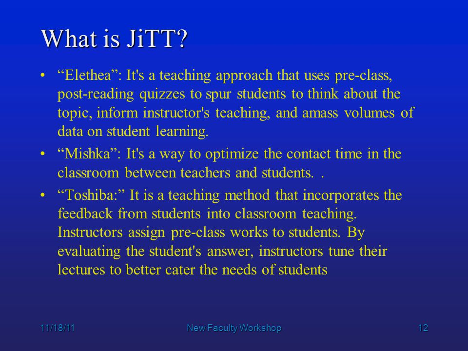 12 11/18/11New Faculty Workshop What is JiTT.