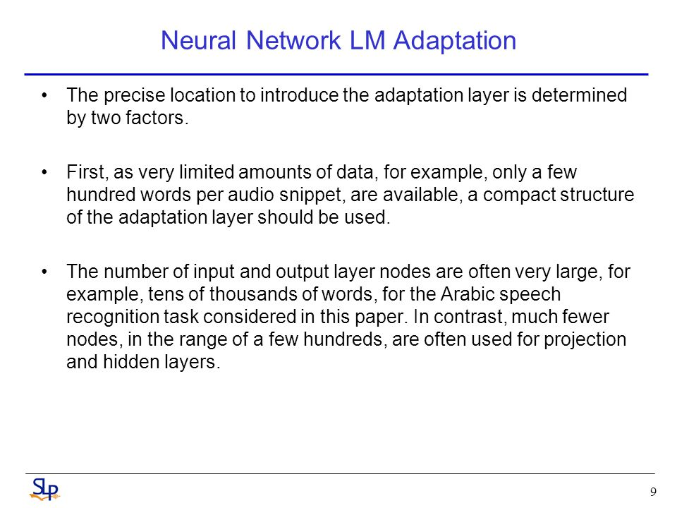 Neural Network LM Adaptation Second, non-linear activation functions are used in hidden and output layers of standard NNLMs.