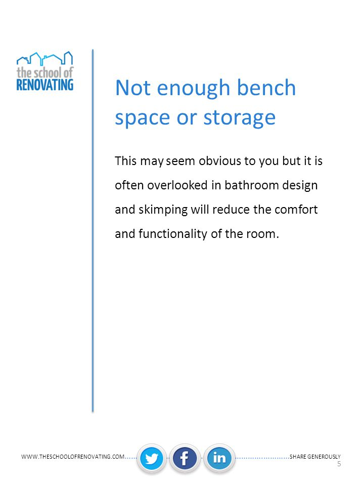 WWW.THESCHOOLOFRENOVATING.COM ……….………….................. ………….………… SHARE GENEROUSLY 5 Not enough bench space or storage This may seem obvious to you b