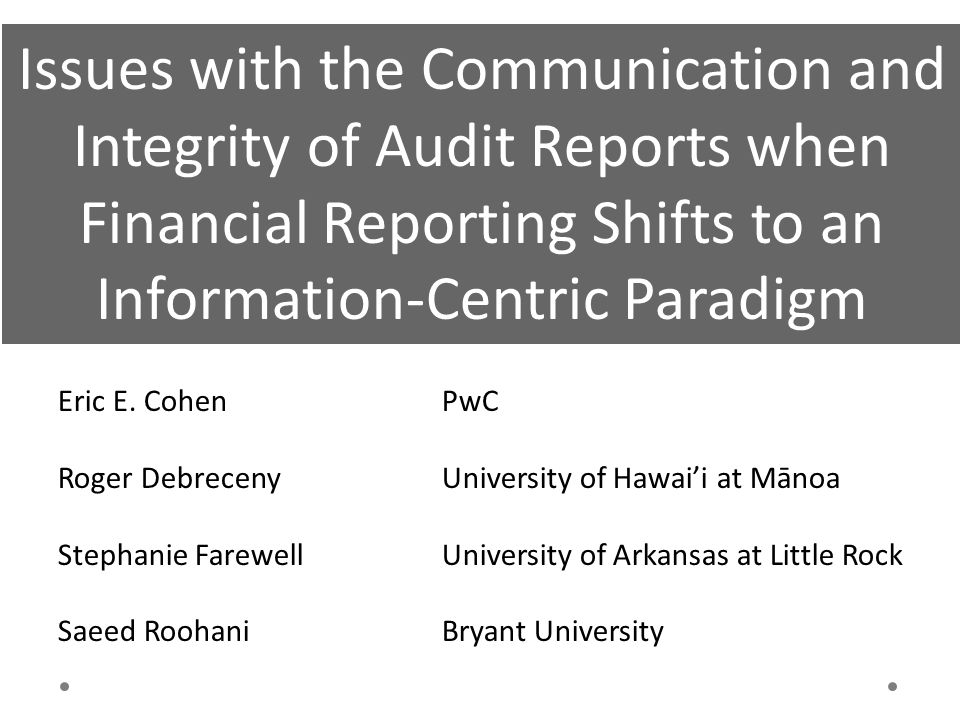 Issues with the Communication and Integrity of Audit Reports when Financial Reporting Shifts to an Information-Centric Paradigm Eric E.