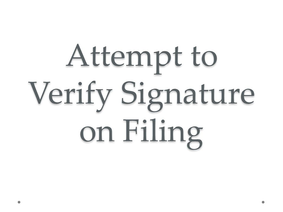 Attempt to Verify Signature on Filing