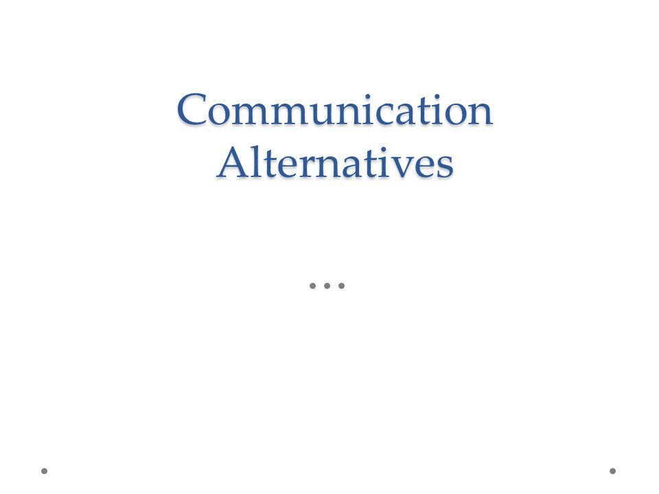 Communication Alternatives