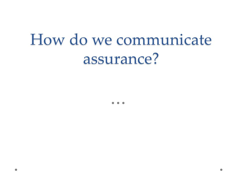 How do we communicate assurance