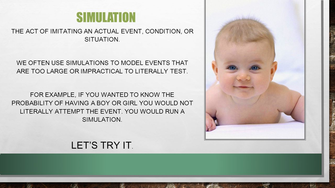 SIMULATION THE ACT OF IMITATING AN ACTUAL EVENT, CONDITION, OR SITUATION.