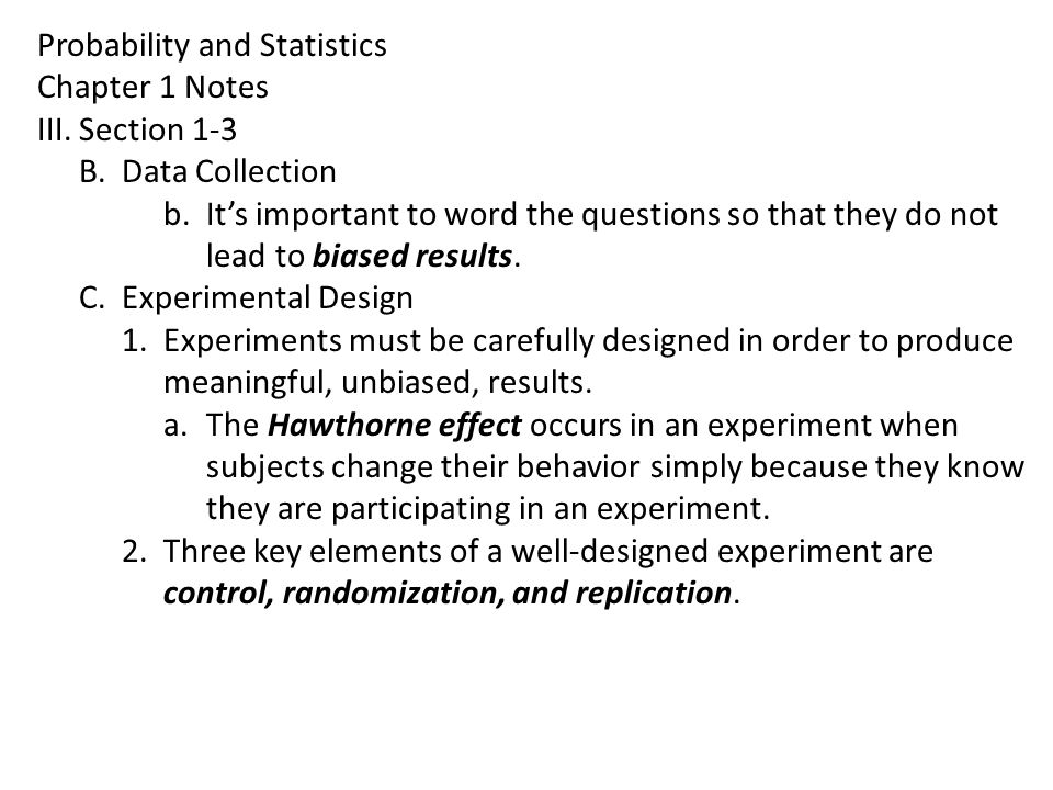 Probability and Statistics Chapter 1 Notes III.Section 1-3 B.Data Collection b.It's important to word the questions so that they do not lead to biased