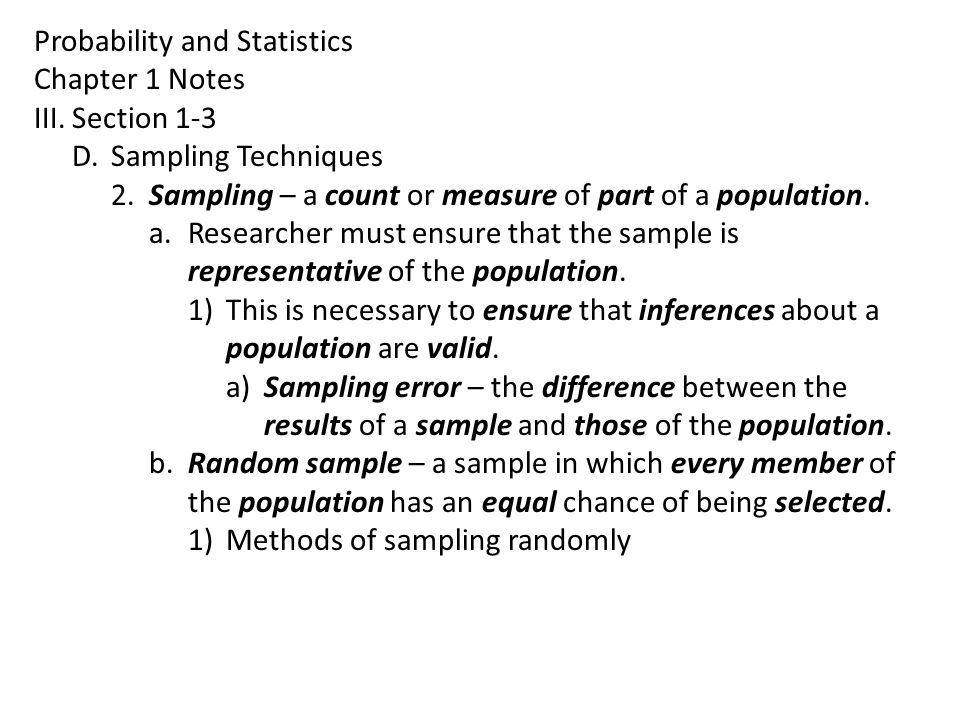 Probability and Statistics Chapter 1 Notes III.Section 1-3 D.Sampling Techniques 2.Sampling – a count or measure of part of a population.