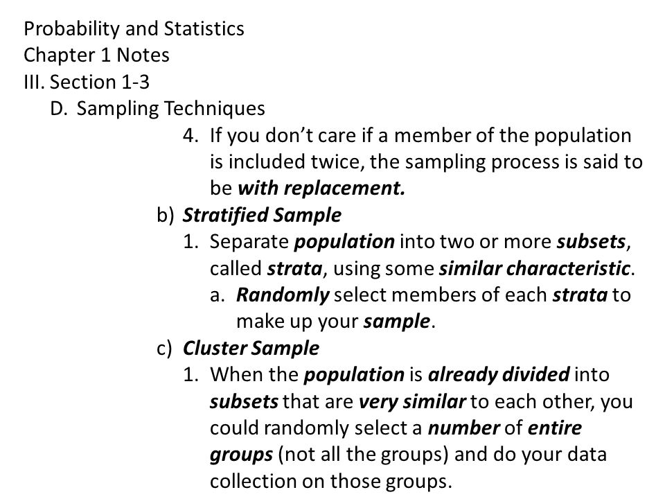 Probability and Statistics Chapter 1 Notes III.Section 1-3 D.Sampling Techniques 4.If you don't care if a member of the population is included twice,
