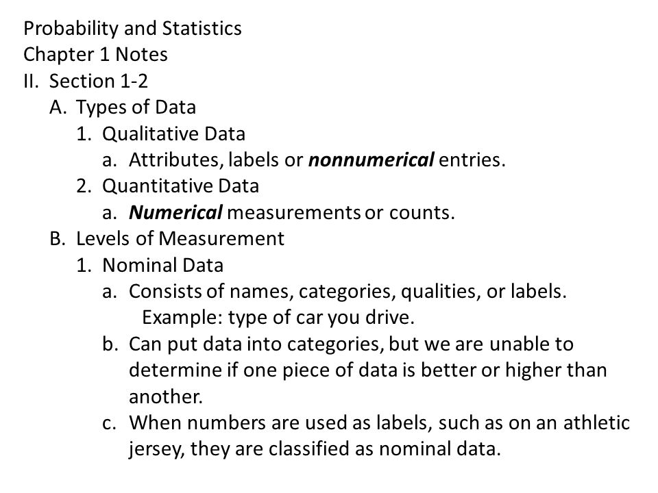 Probability and Statistics Chapter 1 Notes II.Section 1-2 A.Types of Data 1.Qualitative Data a.Attributes, labels or nonnumerical entries.