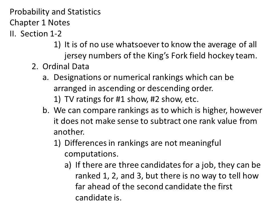 Probability and Statistics Chapter 1 Notes II.Section 1-2 1)It is of no use whatsoever to know the average of all jersey numbers of the King's Fork field hockey team.