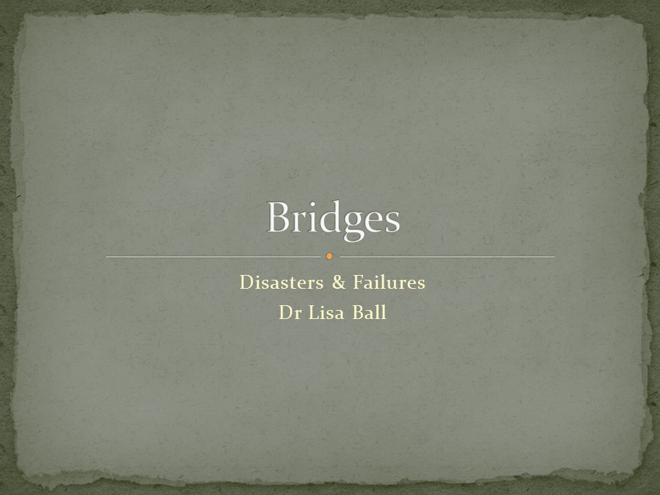 Disasters & Failures Dr Lisa Ball