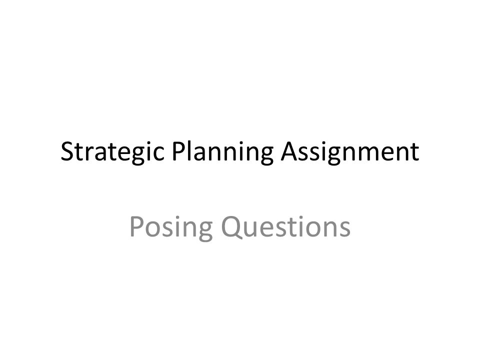 Strategic Planning Assignment Posing Questions