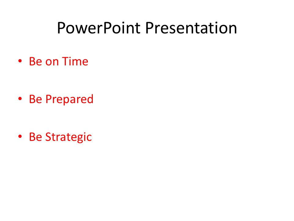 PowerPoint Presentation Be on Time Be Prepared Be Strategic