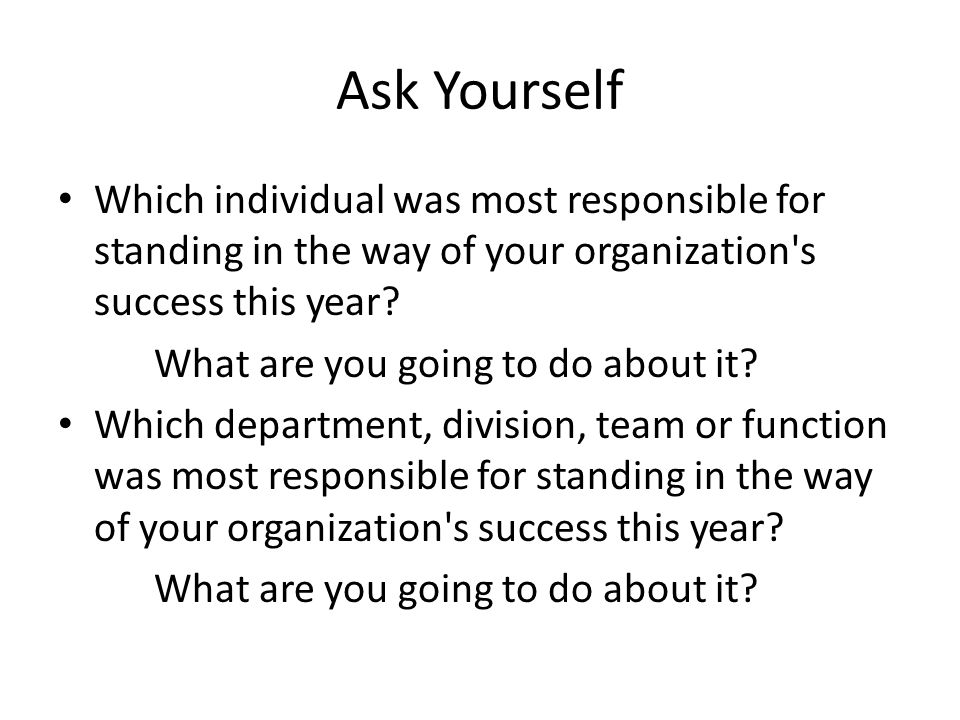 Ask Yourself Which individual was most responsible for standing in the way of your organization s success this year.