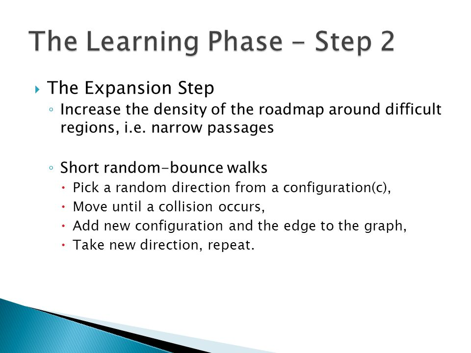  The Expansion Step ◦ Increase the density of the roadmap around difficult regions, i.e.