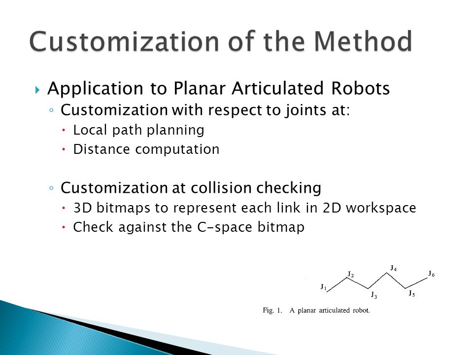  Application to Planar Articulated Robots ◦ Customization with respect to joints at:  Local path planning  Distance computation ◦ Customization at