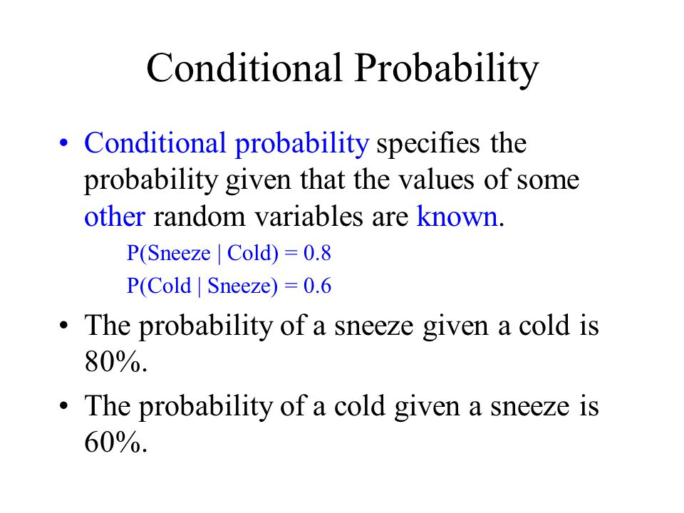 Conditional Probability Conditional probability specifies the probability given that the values of some other random variables are known.