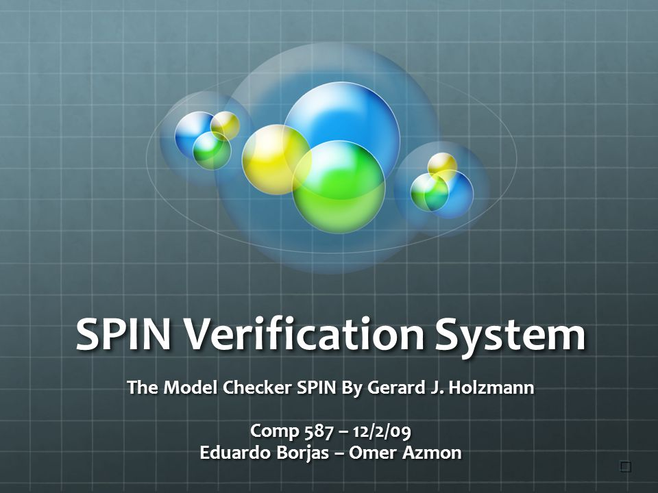 SPIN Verification System The Model Checker SPIN By Gerard J.