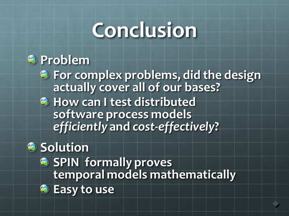 Conclusion Problem For complex problems, did the design actually cover all of our bases.