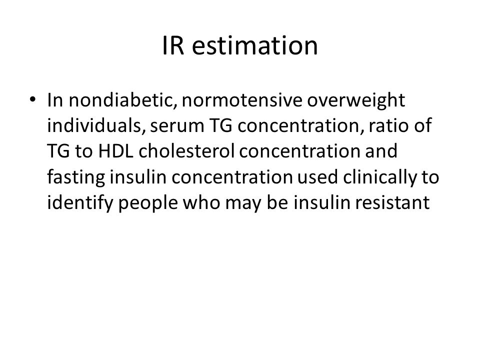 IR estimation In nondiabetic, normotensive overweight individuals, serum TG concentration, ratio of TG to HDL cholesterol concentration and fasting in