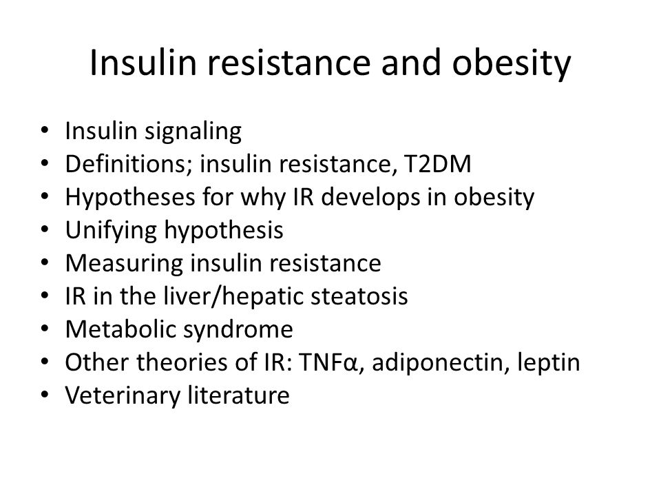 Insulin resistance and obesity Insulin signaling Definitions; insulin resistance, T2DM Hypotheses for why IR develops in obesity Unifying hypothesis M