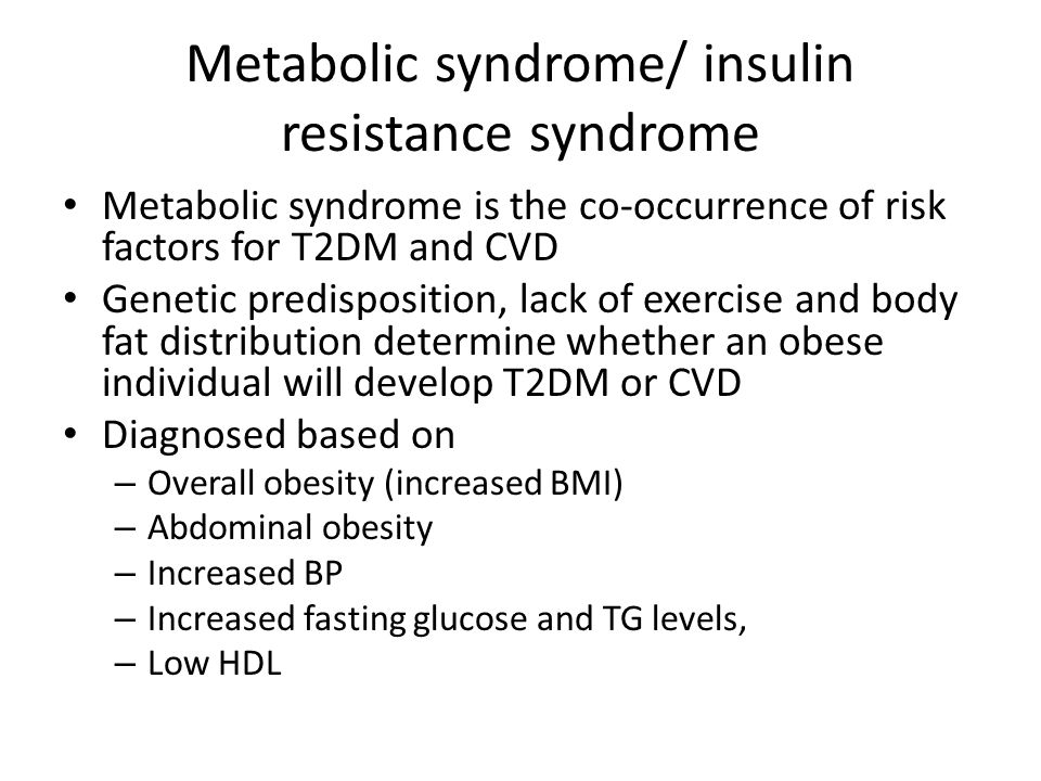 Metabolic syndrome/ insulin resistance syndrome Metabolic syndrome is the co-occurrence of risk factors for T2DM and CVD Genetic predisposition, lack