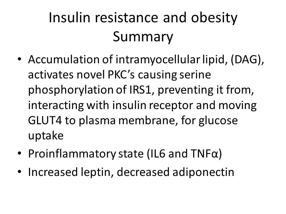 Insulin resistance and obesity Summary Accumulation of intramyocellular lipid, (DAG), activates novel PKC's causing serine phosphorylation of IRS1, pr