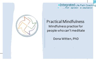 Integrated Life Path Coaching from Aspiration to Actualization Mindfulness: What is it.
