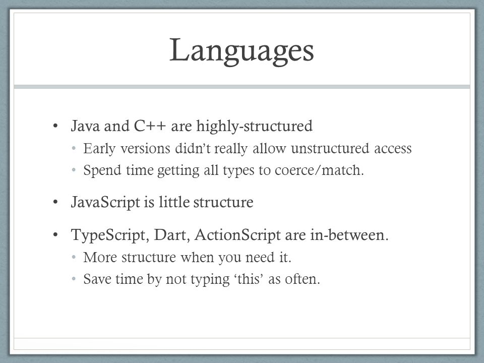 Languages Java and C++ are highly-structured Early versions didn't really allow unstructured access Spend time getting all types to coerce/match.