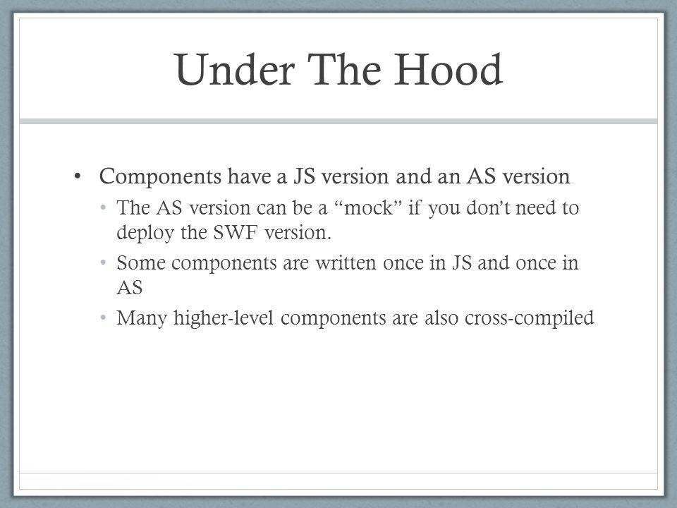 """Under The Hood Components have a JS version and an AS version The AS version can be a """"mock"""" if you don't need to deploy the SWF version. Some compone"""