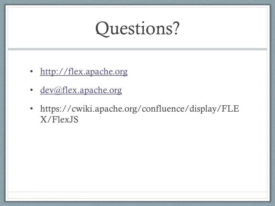Questions? http://flex.apache.org dev@flex.apache.org https://cwiki.apache.org/confluence/display/FLE X/FlexJS