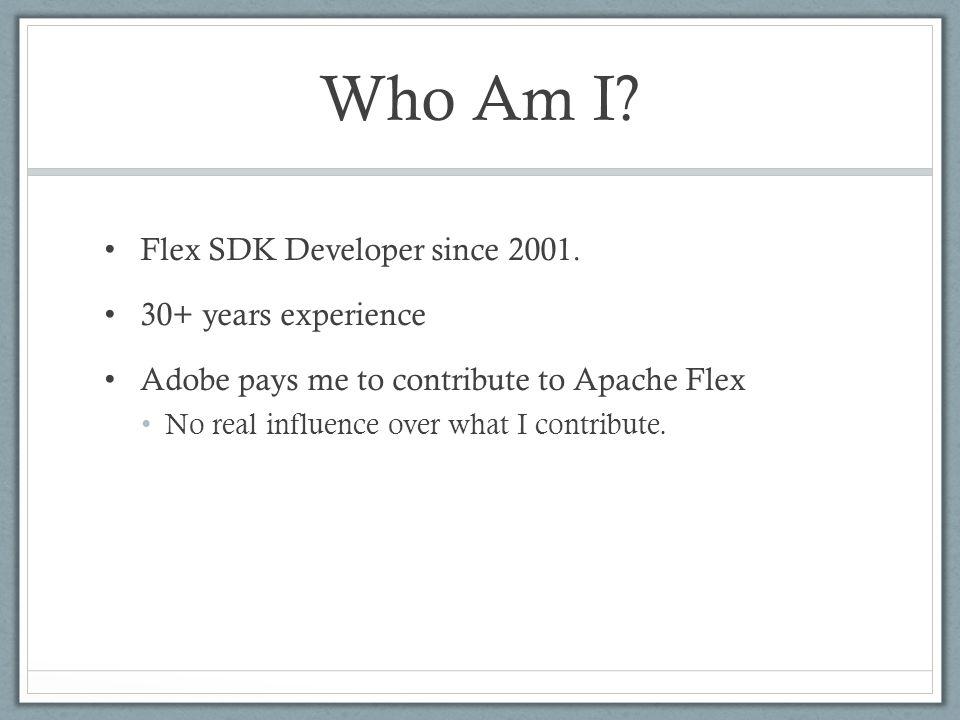 Who Am I. Flex SDK Developer since 2001.