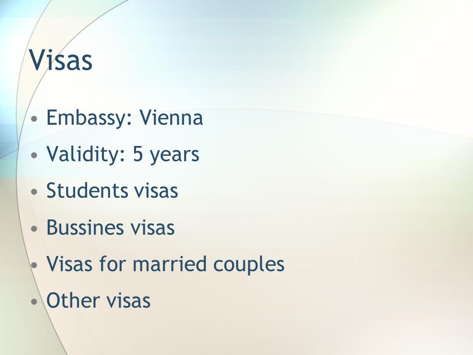 Visas Embassy: Vienna Validity: 5 years Students visas Bussines visas Visas for married couples Other visas