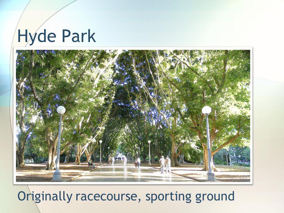 Hyde Park Originally racecourse, sporting ground