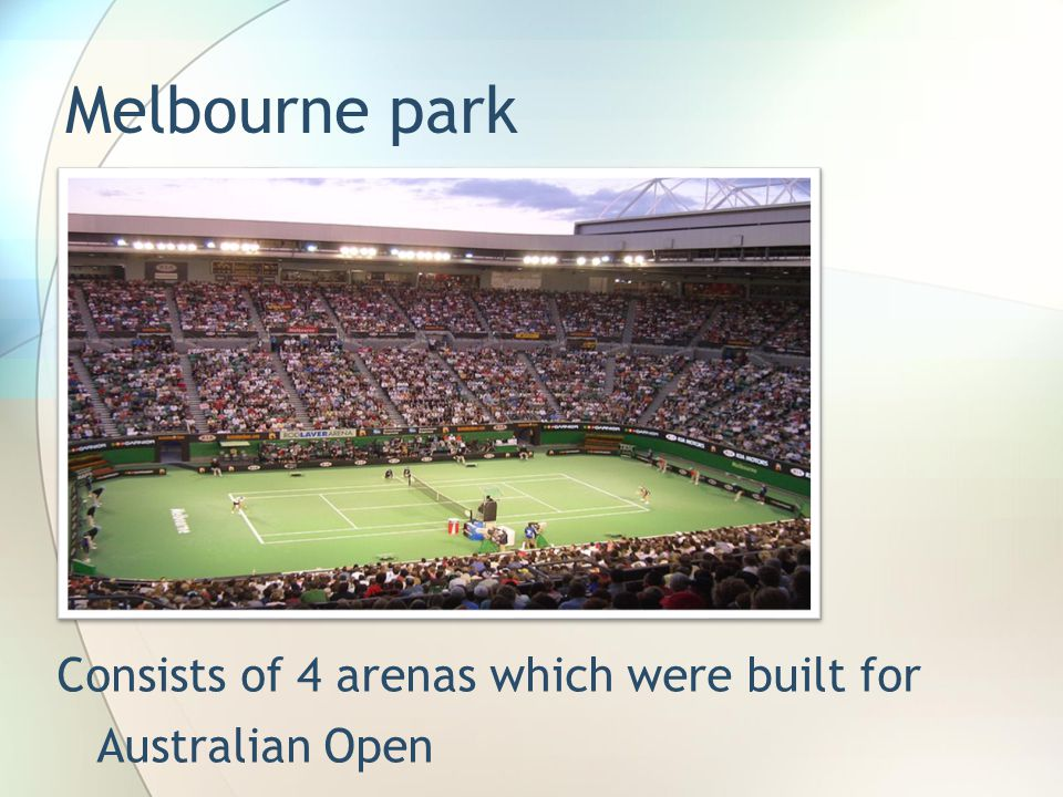 Melbourne park Consists of 4 arenas which were built for Australian Open