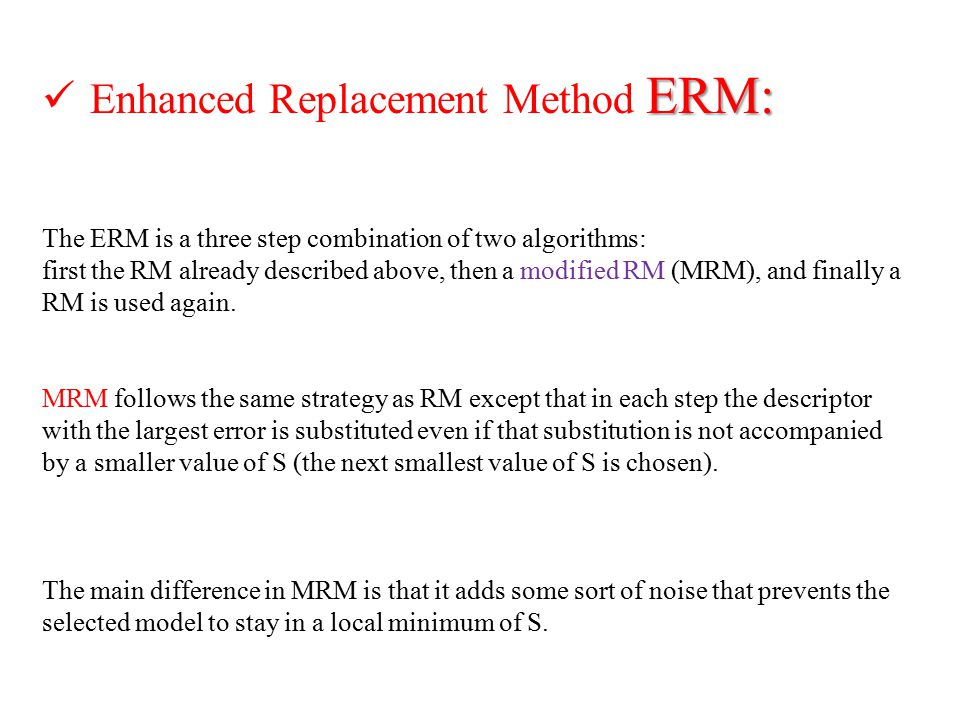 ERM: Enhanced Replacement Method ERM: The ERM is a three step combination of two algorithms: first the RM already described above, then a modified RM (MRM), and finally a RM is used again.