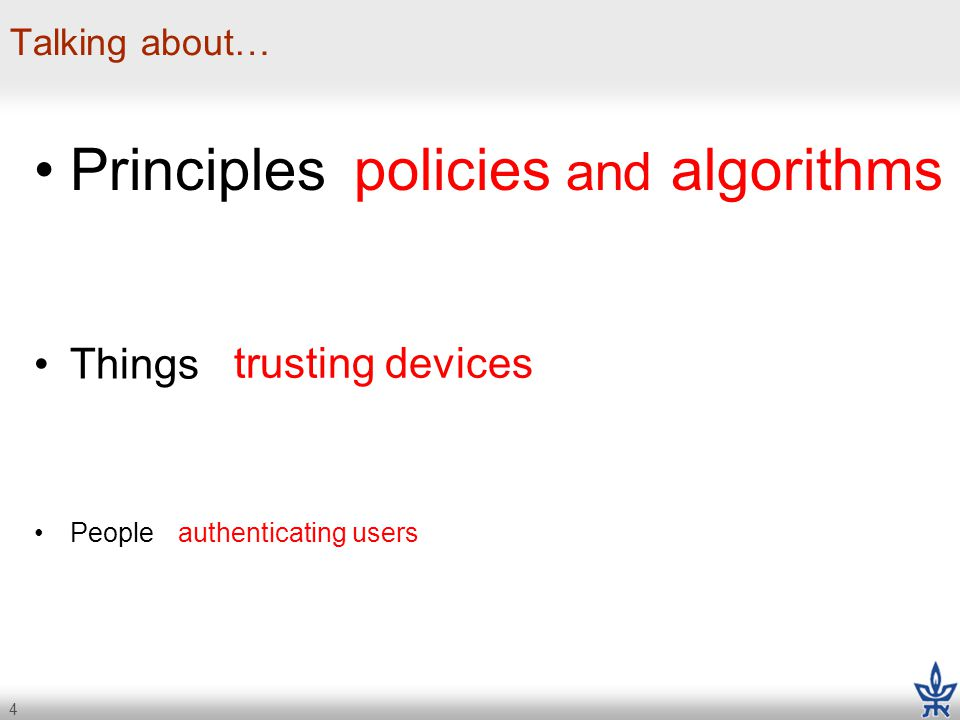 4 Talking about… policies and algorithms authenticating users trusting devices People Things Principles