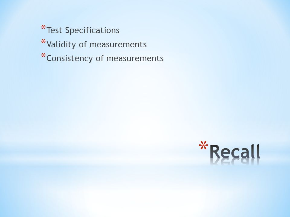 * Test Specifications * Validity of measurements * Consistency of measurements