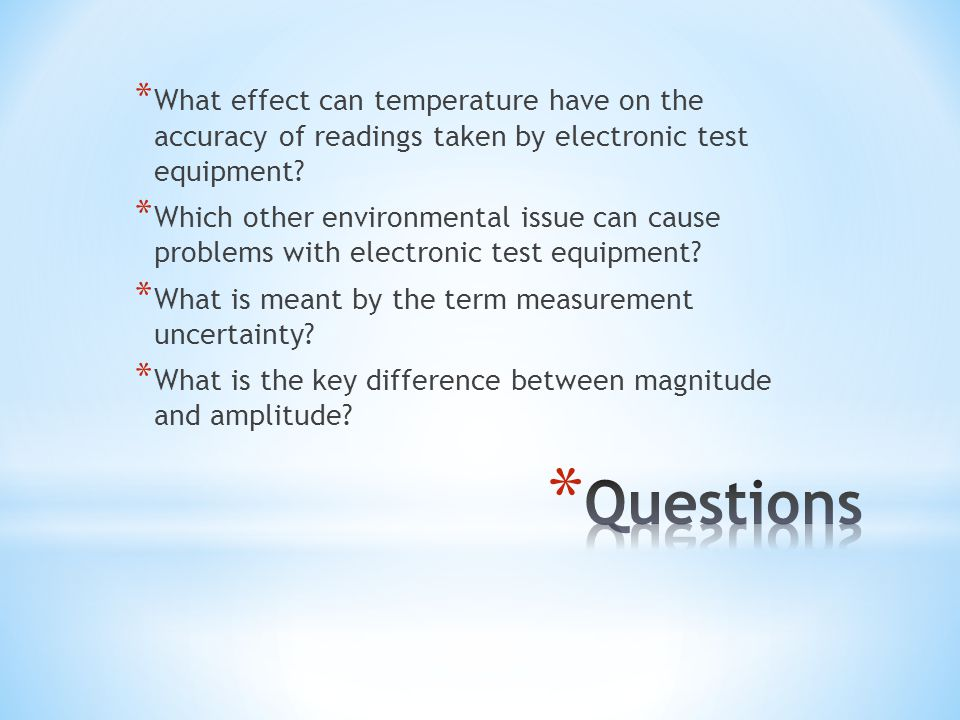 * What effect can temperature have on the accuracy of readings taken by electronic test equipment.