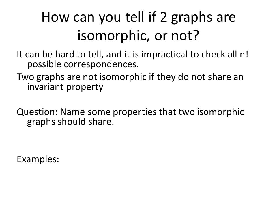 How can you tell if 2 graphs are isomorphic, or not.