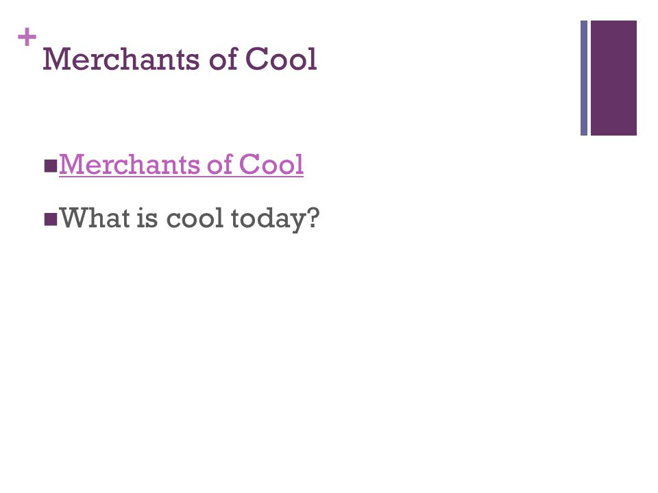 + Merchants of Cool What is cool today?