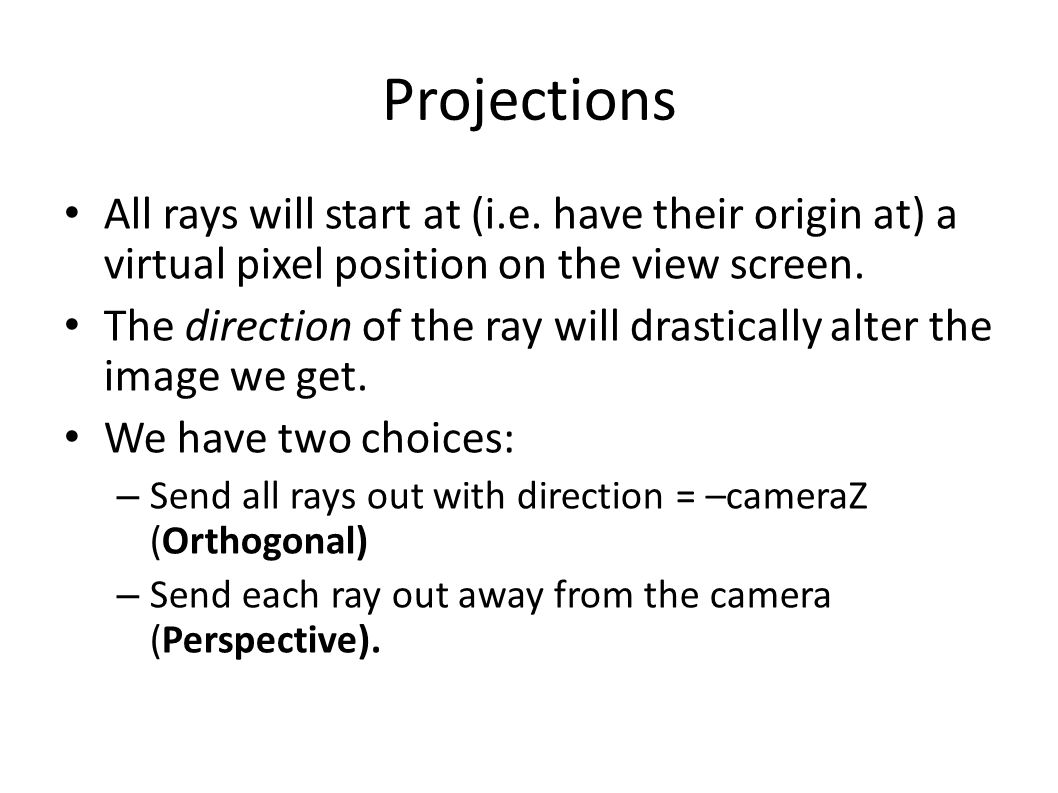 Projections All rays will start at (i.e.