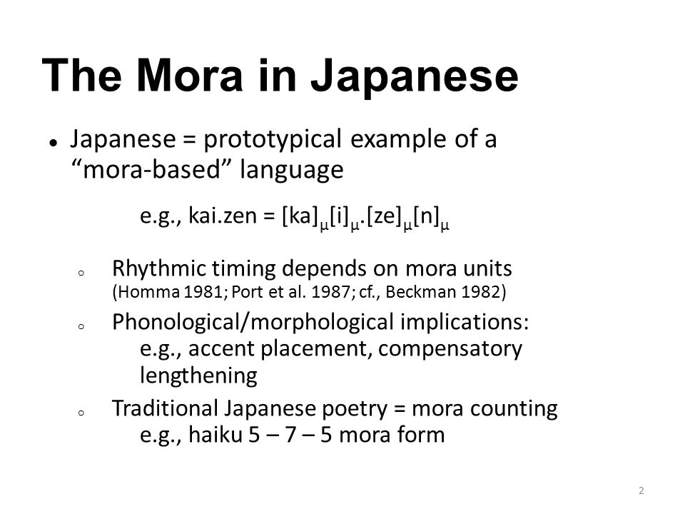 Conclusions: Experiment Positive evidence for the cognitive reality of the syllable in Japanese: – Japanese listeners fully accept syllable-based segmentation in contexts where moraic segmentation is impractical.