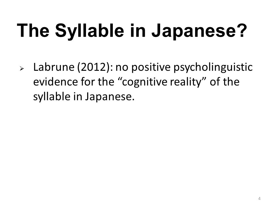  Labrune (2012): no positive psycholinguistic evidence for the cognitive reality of the syllable in Japanese.