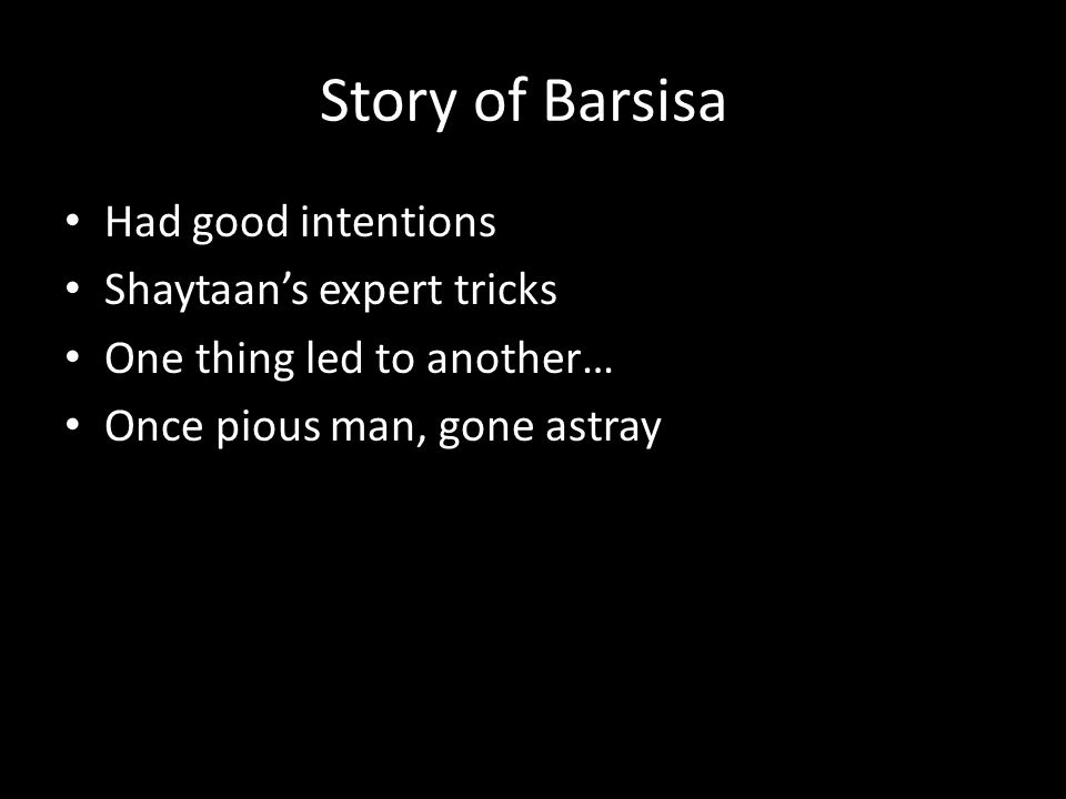 Story of Barsisa Had good intentions Shaytaan's expert tricks One thing led to another… Once pious man, gone astray