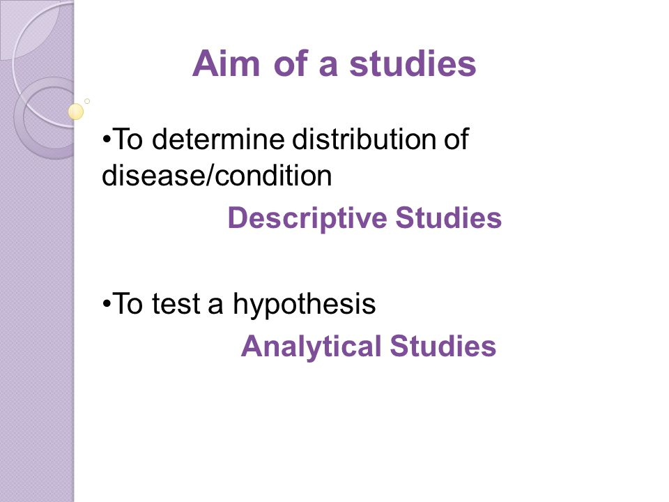 Descriptive studies Focus on person, place and time.