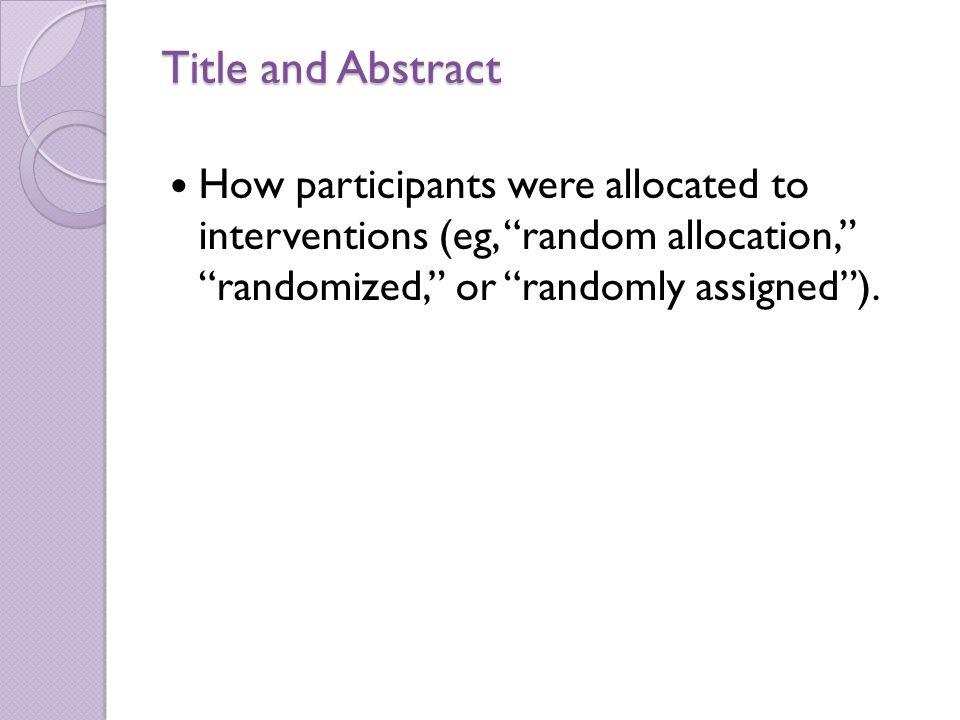 Title and Abstract How participants were allocated to interventions (eg, random allocation, randomized, or randomly assigned ).