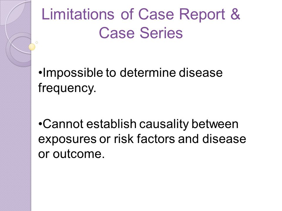 Limitations of Case Report & Case Series Impossible to determine disease frequency.